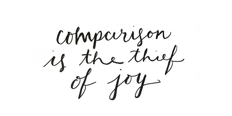 Commparison is the thief of joy